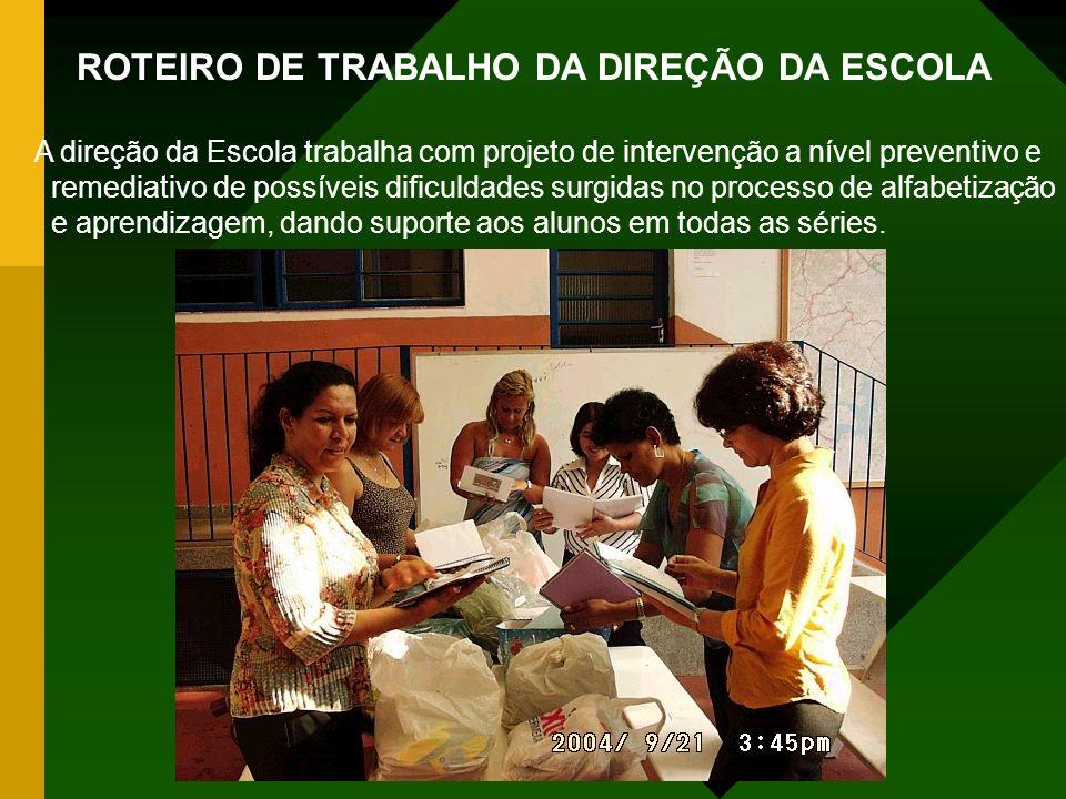 ROTEIRO DE TRABALHO DA DIREÇÃO DA ESCOLA A direção da Escola trabalha com projeto de intervenção a nível preventivo e remediativo de possíveis dificul