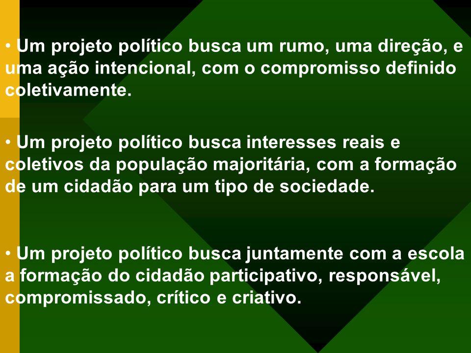 Um projeto político busca um rumo, uma direção, e uma ação intencional, com o compromisso definido coletivamente. Um projeto político busca interesses