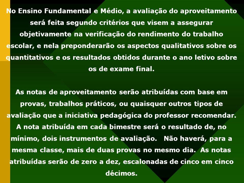 No Ensino Fundamental e Médio, a avaliação do aproveitamento será feita segundo critérios que visem a assegurar objetivamente na verificação do rendim