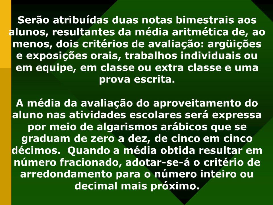 Serão atribuídas duas notas bimestrais aos alunos, resultantes da média aritmética de, ao menos, dois critérios de avaliação: argüições e exposições o