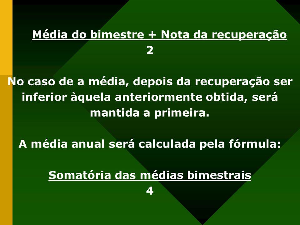 Média do bimestre + Nota da recuperação 2 No caso de a média, depois da recuperação ser inferior àquela anteriormente obtida, será mantida a primeira.