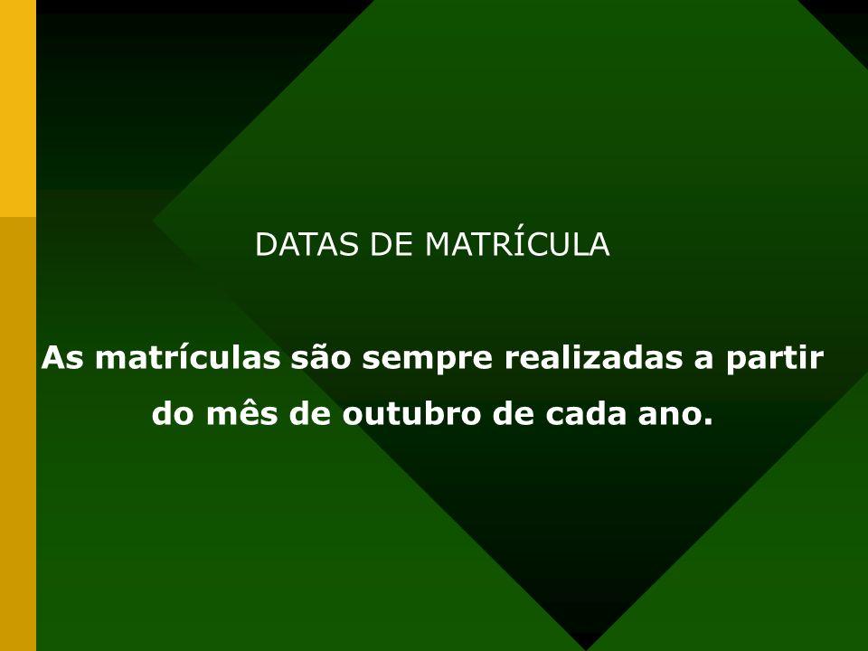 DATAS DE MATRÍCULA As matrículas são sempre realizadas a partir do mês de outubro de cada ano.