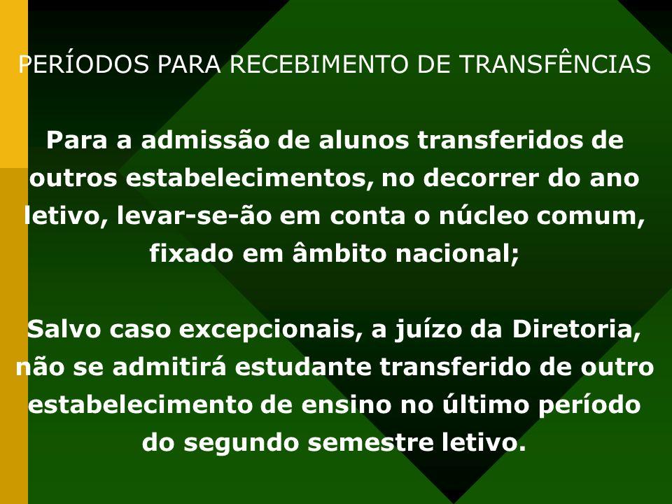 PERÍODOS PARA RECEBIMENTO DE TRANSFÊNCIAS Para a admissão de alunos transferidos de outros estabelecimentos, no decorrer do ano letivo, levar-se-ão em