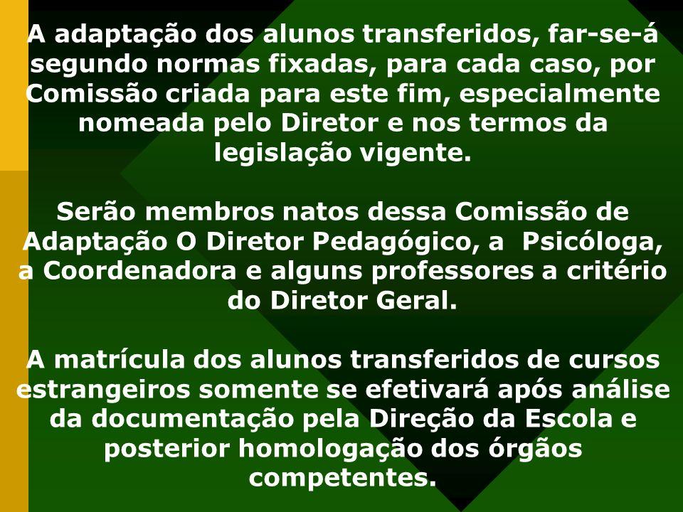 A adaptação dos alunos transferidos, far-se-á segundo normas fixadas, para cada caso, por Comissão criada para este fim, especialmente nomeada pelo Di