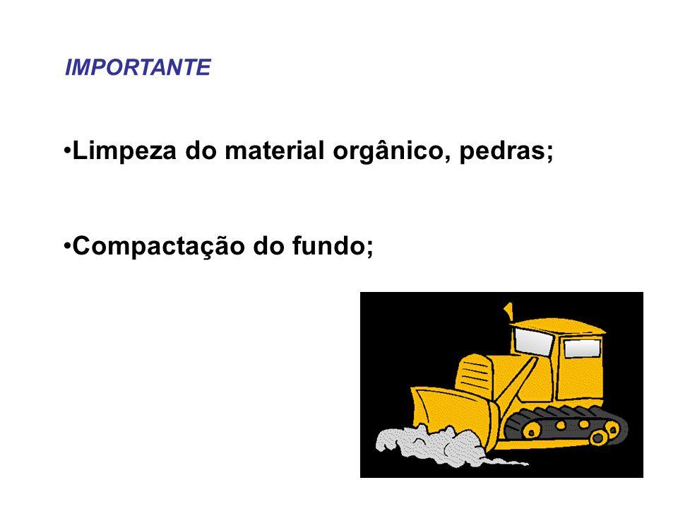 Limpeza do material orgânico, pedras; Compactação do fundo; IMPORTANTE