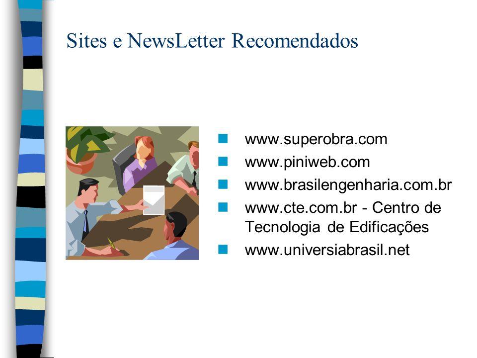Sites e NewsLetter Recomendados nwww.superobra.com nwww.piniweb.com nwww.brasilengenharia.com.br nwww.cte.com.br - Centro de Tecnologia de Edificações