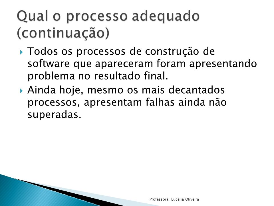 Todos os processos de construção de software que apareceram foram apresentando problema no resultado final. Ainda hoje, mesmo os mais decantados proce