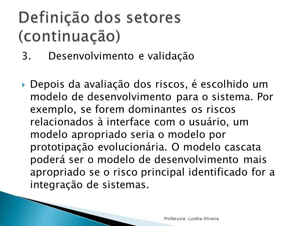 3.Desenvolvimento e validação Depois da avaliação dos riscos, é escolhido um modelo de desenvolvimento para o sistema. Por exemplo, se forem dominante
