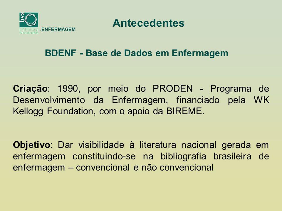 Antecedentes Criação: 1990, por meio do PRODEN - Programa de Desenvolvimento da Enfermagem, financiado pela WK Kellogg Foundation, com o apoio da BIREME.