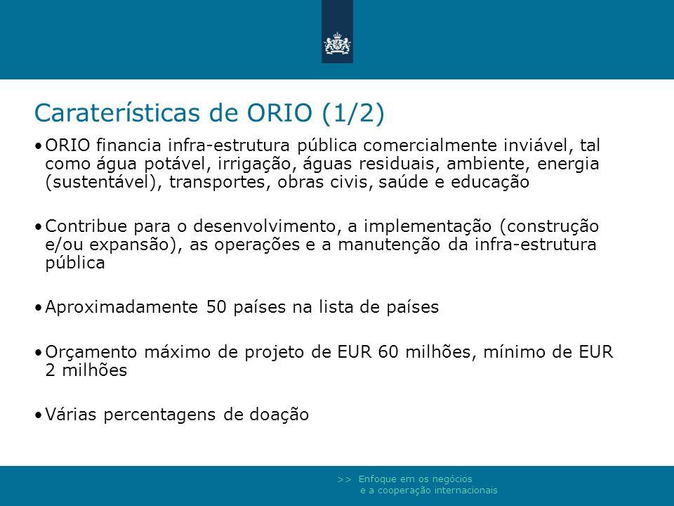 >> Enfoque em os negócios e a cooperação internacionais Caraterísticas de ORIO (1/2) ORIO financia infra-estrutura pública comercialmente inviável, ta