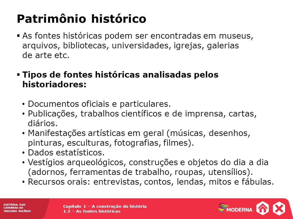 Capítulo 1 – A construção da história 1.2 – As fontes históricas HISTÓRIA: DAS CAVERNAS AO TERCEIRO MILÊNIO As fontes históricas podem ser encontradas