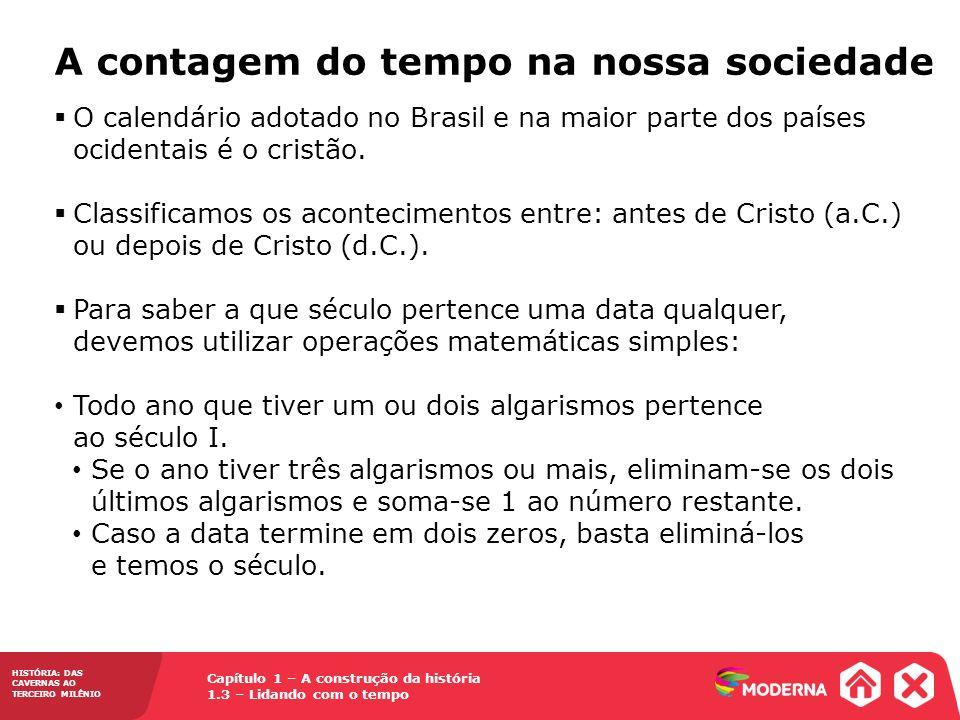 Capítulo 1 – A construção da história 1.3 – Lidando com o tempo HISTÓRIA: DAS CAVERNAS AO TERCEIRO MILÊNIO O calendário adotado no Brasil e na maior p