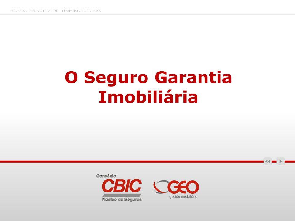 O Seguro Garantia Imobiliária SEGURO GARANTIA DE TÉRMINO DE OBRA