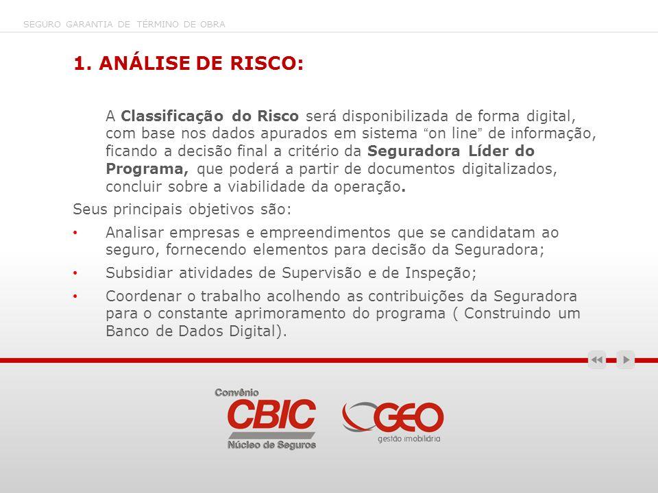 1. ANÁLISE DE RISCO: A Classificação do Risco será disponibilizada de forma digital, com base nos dados apurados em sistema on line de informação, fic