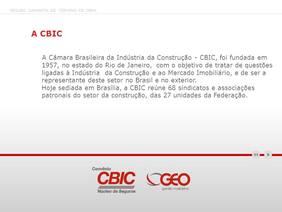 A Câmara Brasileira da Indústria da Construção - CBIC, foi fundada em 1957, no estado do Rio de Janeiro, com o objetivo de tratar de questões ligadas