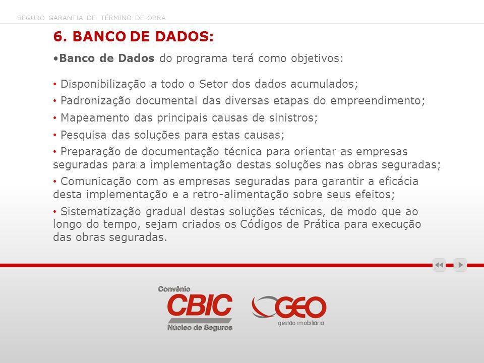6. BANCO DE DADOS: Banco de Dados do programa terá como objetivos: Disponibilização a todo o Setor dos dados acumulados; Padronização documental das d