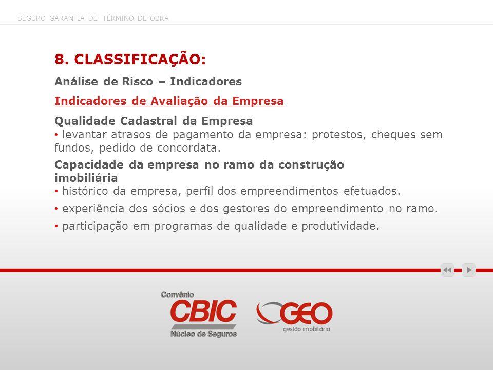 8. CLASSIFICAÇÃO: Análise de Risco – Indicadores Indicadores de Avaliação da Empresa Qualidade Cadastral da Empresa levantar atrasos de pagamento da e