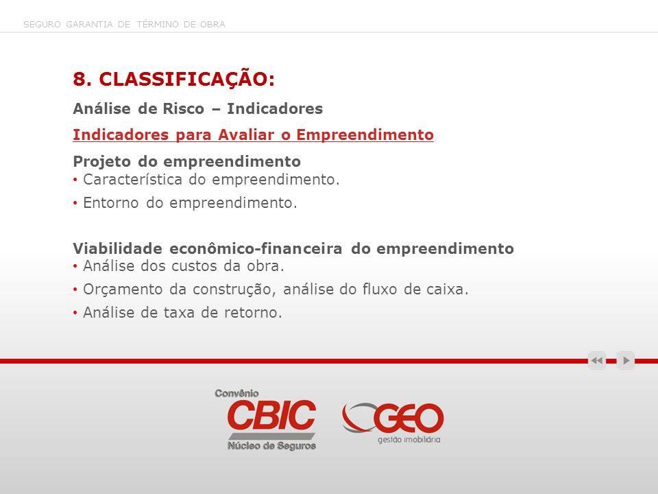 8. CLASSIFICAÇÃO: Análise de Risco – Indicadores Indicadores para Avaliar o Empreendimento Projeto do empreendimento Característica do empreendimento.