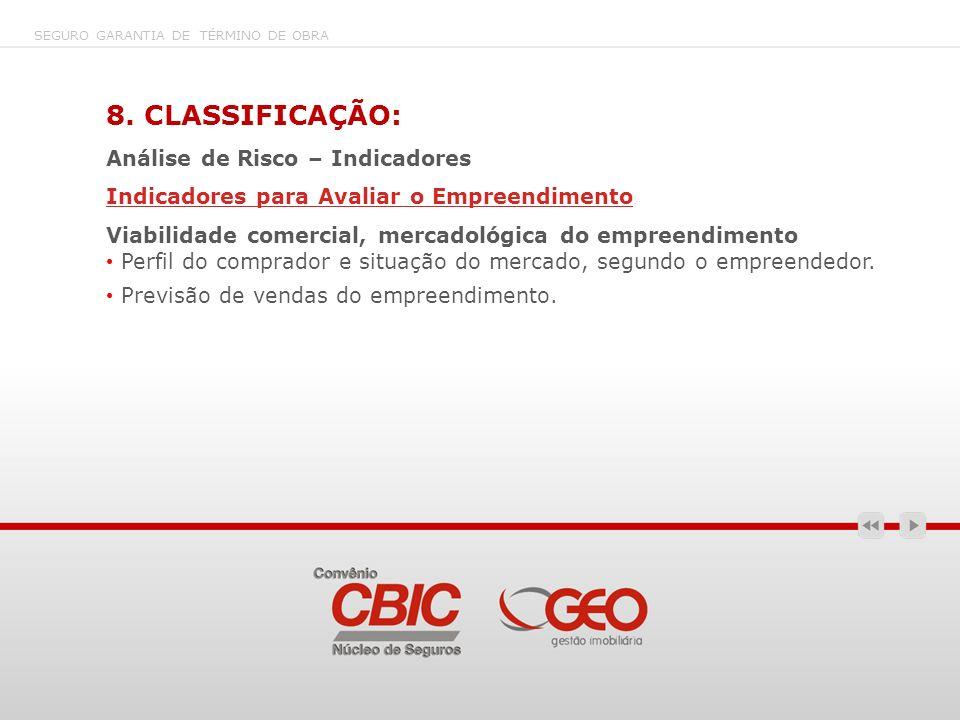 SEGURO GARANTIA DE TÉRMINO DE OBRA 8. CLASSIFICAÇÃO: Análise de Risco – Indicadores Indicadores para Avaliar o Empreendimento Viabilidade comercial, m
