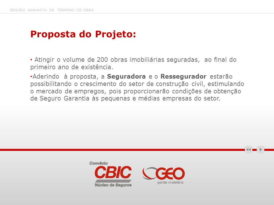 SEGURO GARANTIA DE TÉRMINO DE OBRA Proposta do Projeto: Atingir o volume de 200 obras imobiliárias seguradas, ao final do primeiro ano de existência.