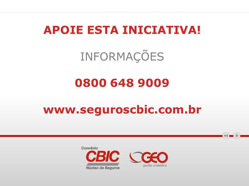 APOIE ESTA INICIATIVA! INFORMAÇÕES 0800 648 9009 www.seguroscbic.com.br