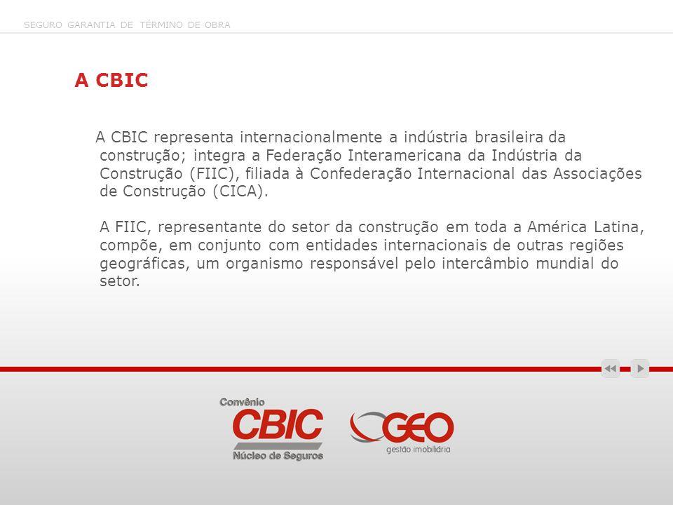 A CBIC A CBIC representa internacionalmente a indústria brasileira da construção; integra a Federação Interamericana da Indústria da Construção (FIIC)