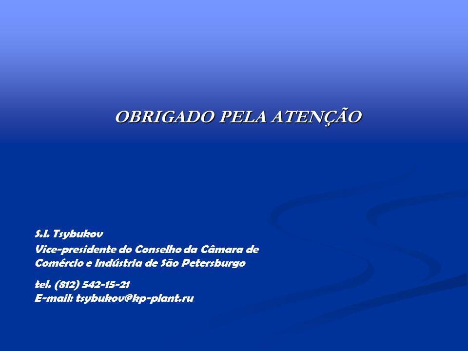 OBRIGADO PELA ATENÇÃO S.I. Tsybukov Vice-presidente do Conselho da Câmara de Comércio e Indústria de São Petersburgo tel. (812) 542-15-21 E-mail: tsyb