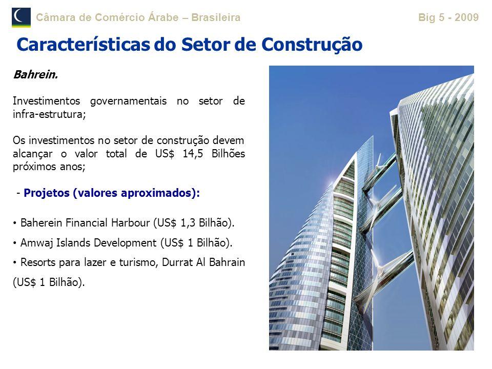Câmara de Comércio Árabe – BrasileiraBig 5 - 2009 Bahrein. Investimentos governamentais no setor de infra-estrutura; Os investimentos no setor de cons