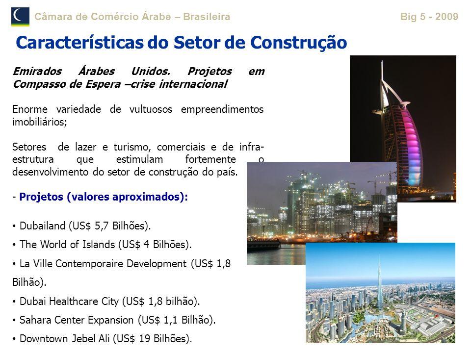 Câmara de Comércio Árabe – BrasileiraBig 5 - 2009 Emirados Árabes Unidos. Projetos em Compasso de Espera –crise internacional Enorme variedade de vult