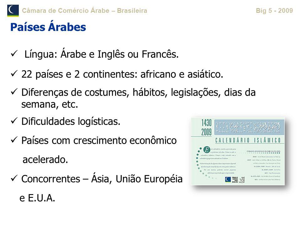 Câmara de Comércio Árabe – BrasileiraBig 5 - 2009 Língua: Árabe e Inglês ou Francês. 22 países e 2 continentes: africano e asiático. Diferenças de cos