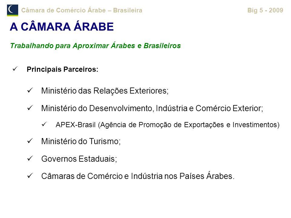 Câmara de Comércio Árabe – BrasileiraBig 5 - 2009 Principais Parceiros: Ministério das Relações Exteriores; Ministério do Desenvolvimento, Indústria e