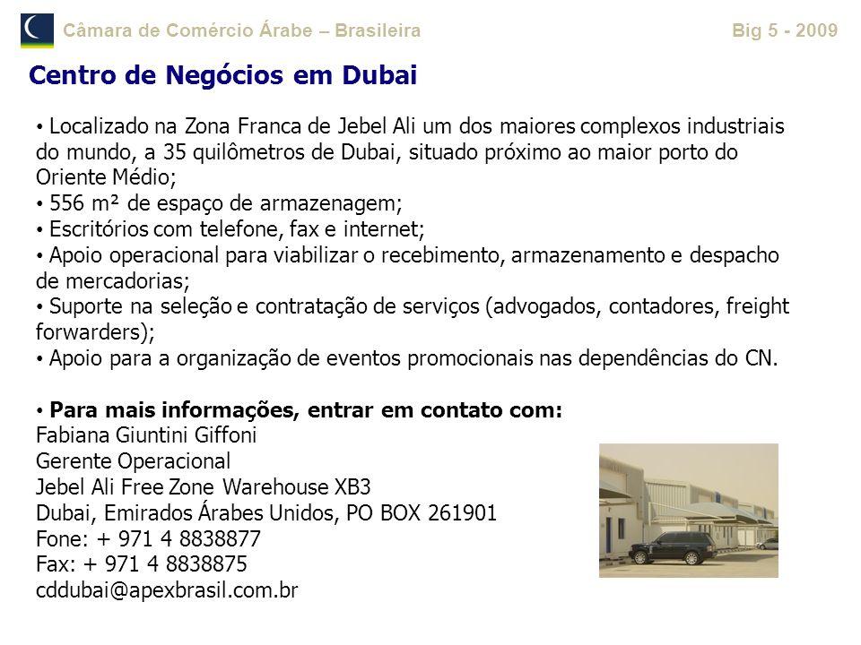 Câmara de Comércio Árabe – BrasileiraBig 5 - 2009 Centro de Negócios em Dubai Localizado na Zona Franca de Jebel Ali um dos maiores complexos industri