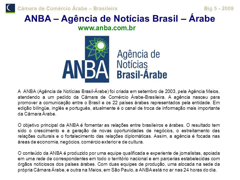 Câmara de Comércio Árabe – BrasileiraBig 5 - 2009 ANBA – Agência de Notícias Brasil – Árabe www.anba.com.br A ANBA (Agência de Notícias Brasil-Árabe)
