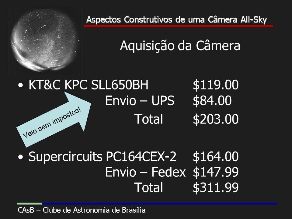 Aspectos Construtivos de uma Câmera All-Sky CAsB – Clube de Astronomia de Brasília Aspectos Construtivos de uma Câmera All-Sky Aquisição da Câmera KT&C KPC SLL650BH$119.00 Envio – UPS$84.00 Total$203.00 Supercircuits PC164CEX-2$164.00 Envio – Fedex$147.99 Total$311.99 Veio sem impostos!