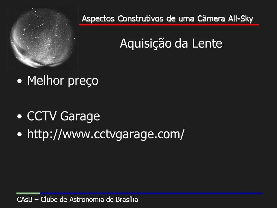 Aspectos Construtivos de uma Câmera All-Sky CAsB – Clube de Astronomia de Brasília Aspectos Construtivos de uma Câmera All-Sky Aquisição da Lente Melhor preço CCTV Garage http://www.cctvgarage.com/