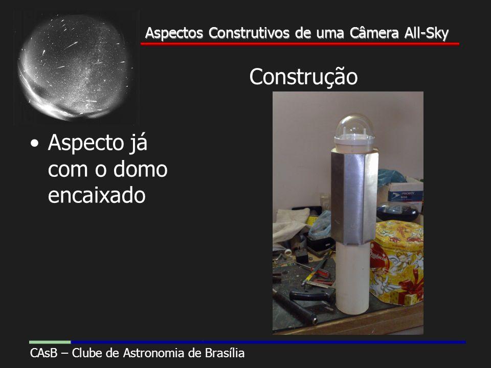 Aspectos Construtivos de uma Câmera All-Sky CAsB – Clube de Astronomia de Brasília Aspectos Construtivos de uma Câmera All-Sky Construção Aspecto já com o domo encaixado