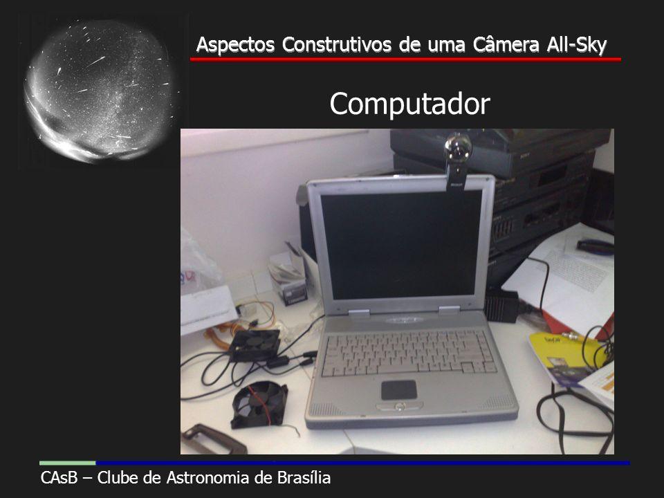 Aspectos Construtivos de uma Câmera All-Sky CAsB – Clube de Astronomia de Brasília Aspectos Construtivos de uma Câmera All-Sky Computador