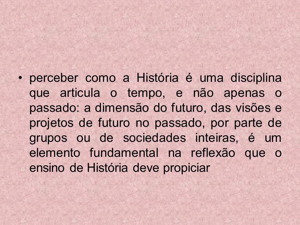 perceber como a História é uma disciplina que articula o tempo, e não apenas o passado: a dimensão do futuro, das visões e projetos de futuro no passa