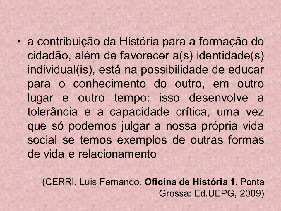 a contribuição da História para a formação do cidadão, além de favorecer a(s) identidade(s) individual(is), está na possibilidade de educar para o con