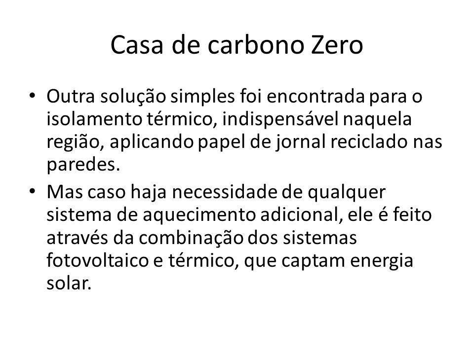 Casa de carbono Zero Outra solução simples foi encontrada para o isolamento térmico, indispensável naquela região, aplicando papel de jornal reciclado nas paredes.