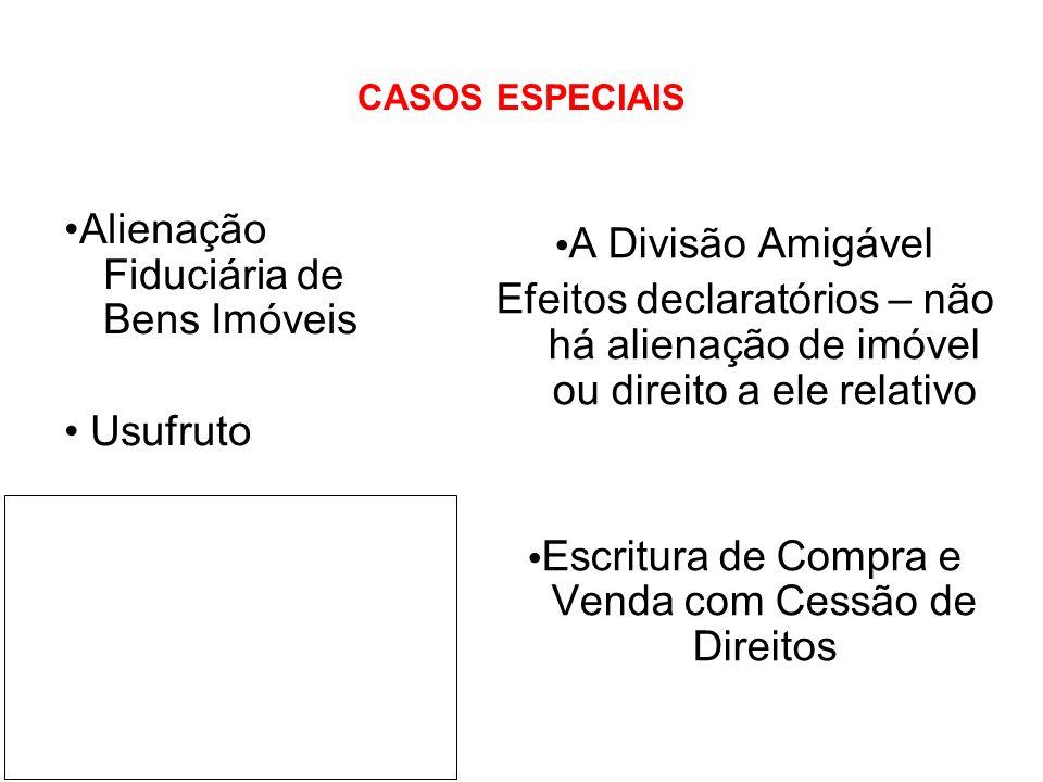 CASOS ESPECIAIS A Divisão Amigável Efeitos declaratórios – não há alienação de imóvel ou direito a ele relativo Escritura de Compra e Venda com Cessão