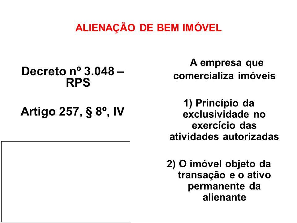 ALIENAÇÃO DE BEM IMÓVEL Decreto nº 3.048 – RPS Artigo 257, § 8º, IV A empresa que comercializa imóveis 1) Princípio da exclusividade no exercício das