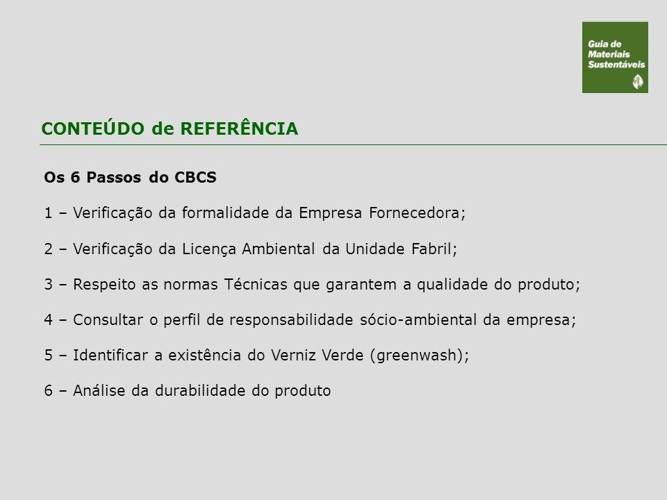 Os 6 Passos do CBCS 1 – Verificação da formalidade da Empresa Fornecedora; 2 – Verificação da Licença Ambiental da Unidade Fabril; 3 – Respeito as nor