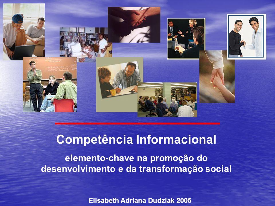 Elisabeth Adriana Dudziak 2005 Competência Informacional elemento-chave na promoção do desenvolvimento e da transformação social