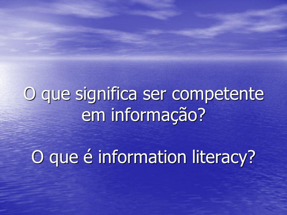 O que significa ser competente em informação? O que é information literacy?