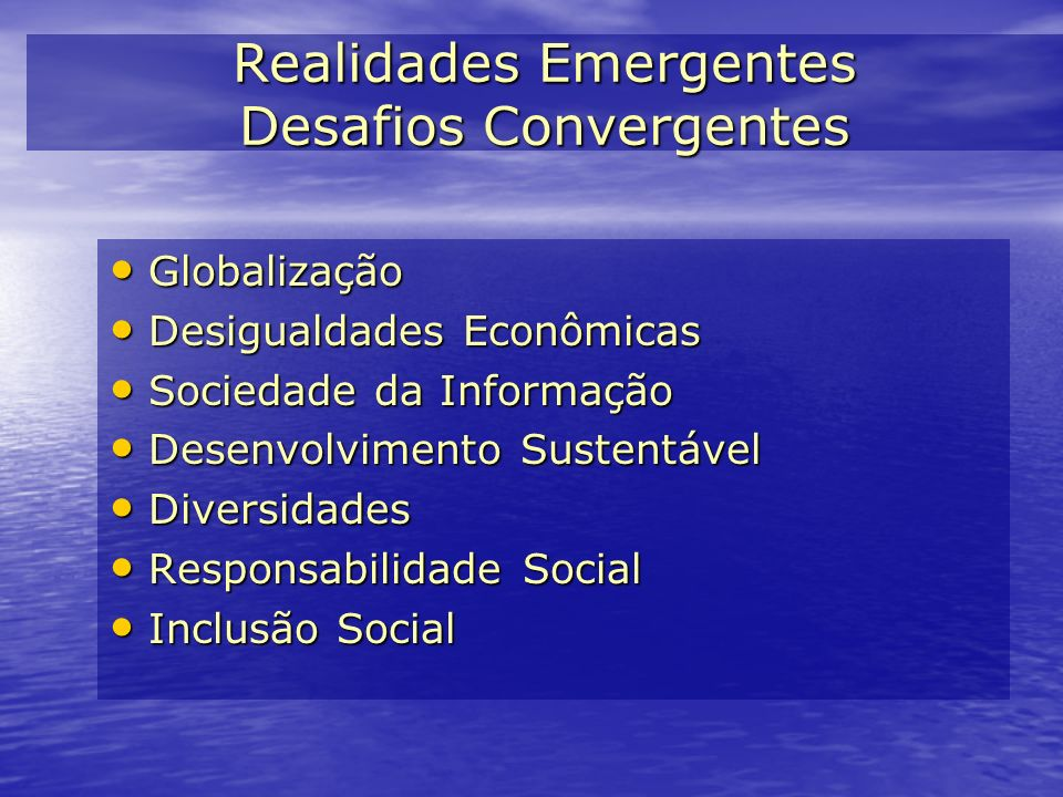 Realidades Emergentes Desafios Convergentes Globalização Globalização Desigualdades Econômicas Desigualdades Econômicas Sociedade da Informação Socied