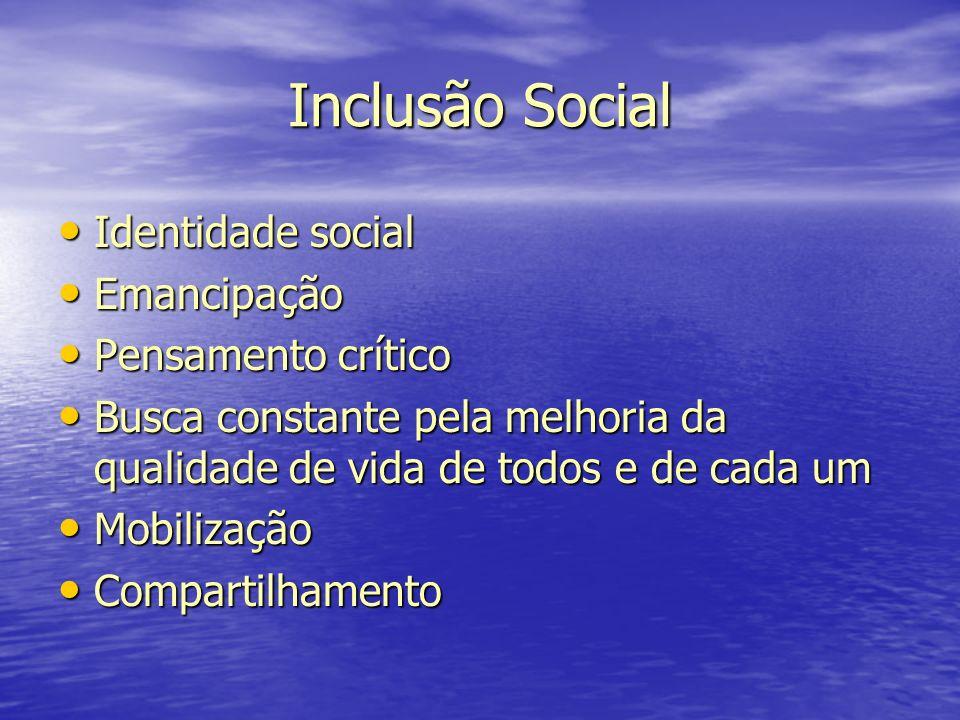 Inclusão Social Identidade social Identidade social Emancipação Emancipação Pensamento crítico Pensamento crítico Busca constante pela melhoria da qua