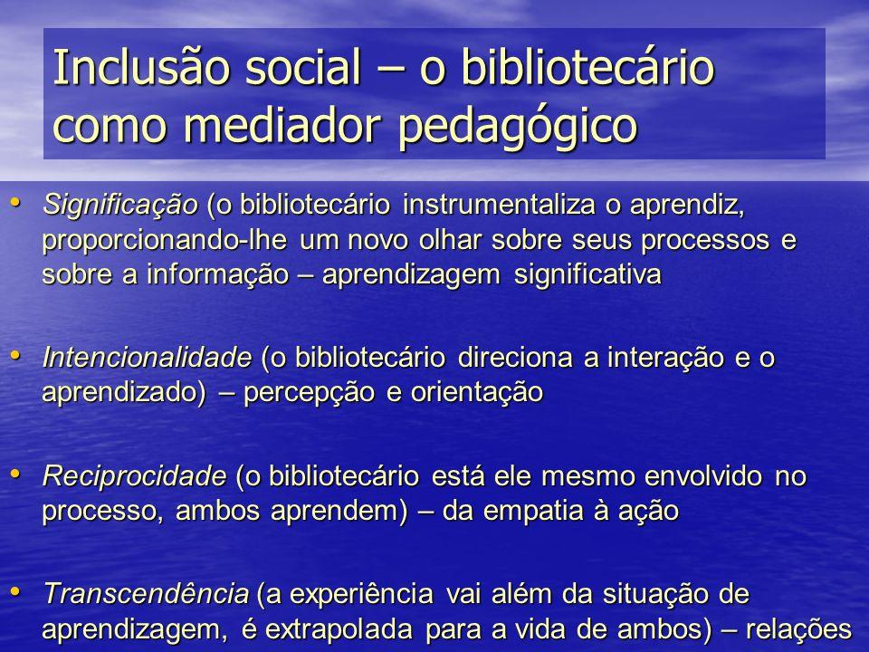 Inclusão social – o bibliotecário como mediador pedagógico Significação (o bibliotecário instrumentaliza o aprendiz, proporcionando-lhe um novo olhar