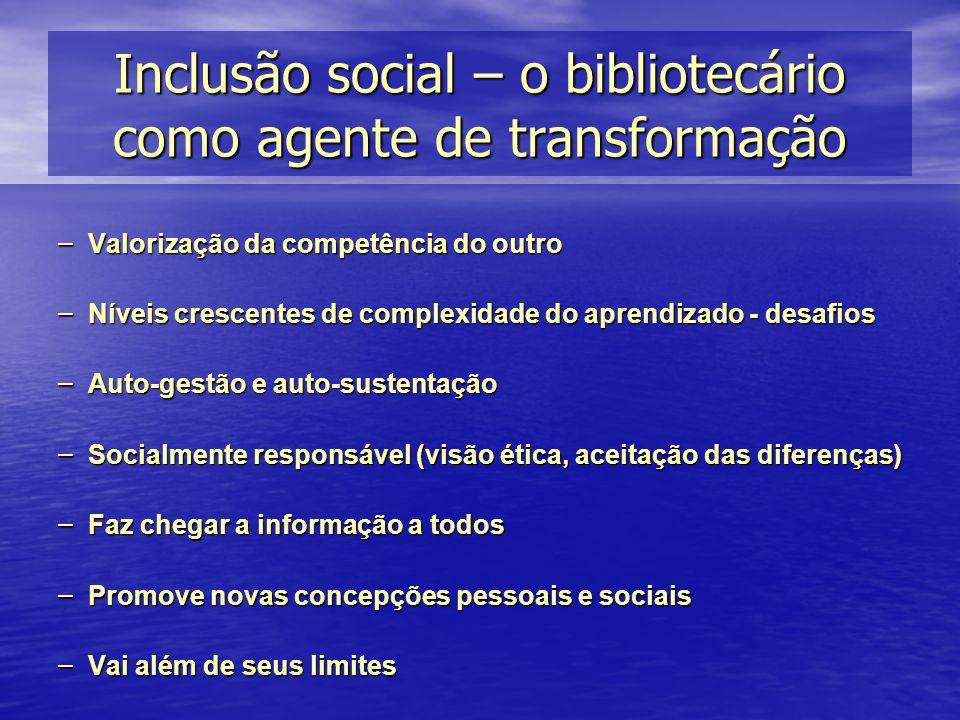Inclusão social – o bibliotecário como agente de transformação – Valorização da competência do outro – Níveis crescentes de complexidade do aprendizad