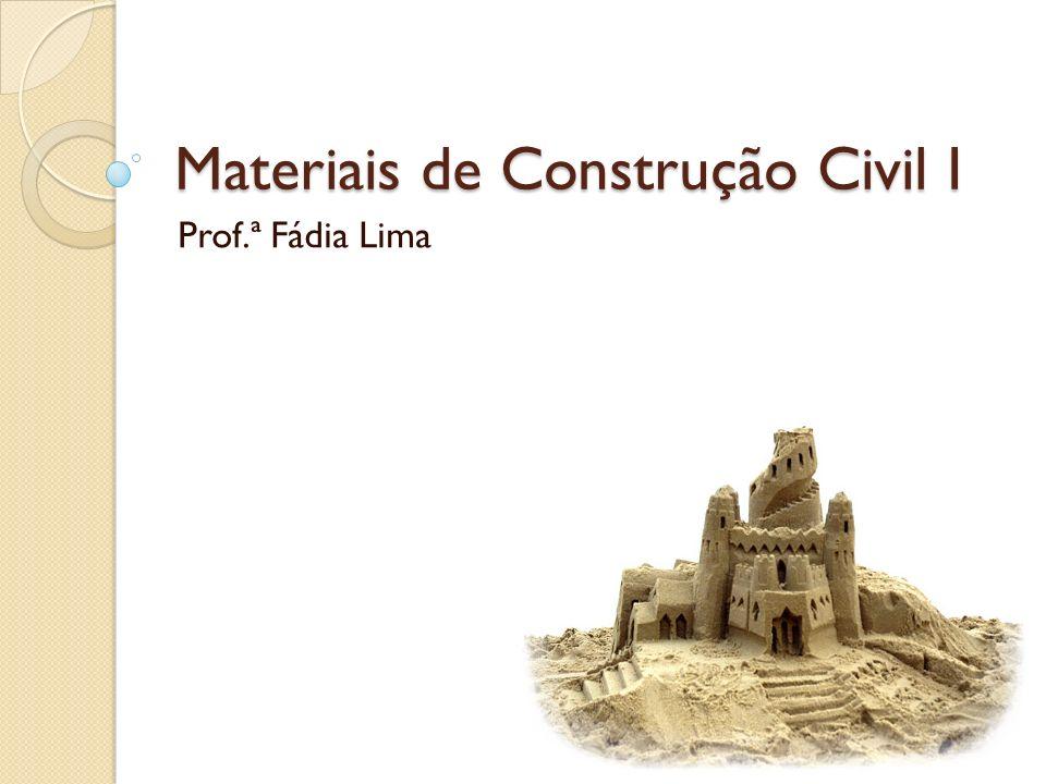 Materiais de Construção Civil I Prof.ª Fádia Lima